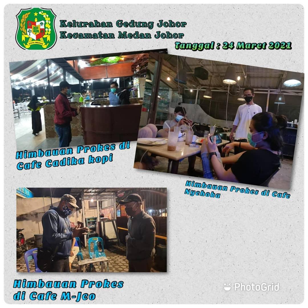 Himbauan Prokes diCafe Cadika Kopi, Cafe Nyehoka, dan Cafe M-Jco yg dilaksanakan Rabu (24/03/2021) pukul 20.00 s.d selesai oleh Kepala Lingkungan serta perangkat Kelurahan Gedung Johor Kecamatan Medan